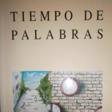 Libros de segunda mano: TIEMPO DE PALABRAS TERTULIA LITERARIA LA COLINA EL MONTE 2001. Lote 130742184