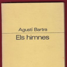 Libros de segunda mano: AGUSTÍ BARTRA ELS HIMNES EDICIONS PROA 1974 1ª EDICIÓ PREMI CARLES RIBA 1973 1000 EXEMPLARS FOTO. Lote 131067892