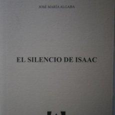Libros de segunda mano: EL SILENCIO DE ISAAC JOSE MARIA ALGABA 2003 COLECCION POESIA ANGARO 135 TIRADA DE 500 EJEMPLARES. Lote 131135596