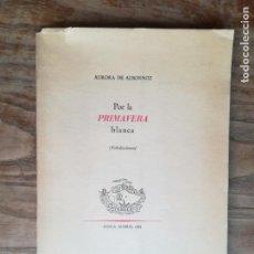 Libros de segunda mano: POR LA PRIMAVERA BLANCA (FABULACIONES) - ALBORNOZ, AURORA DE. DEDICADO. Lote 131247092