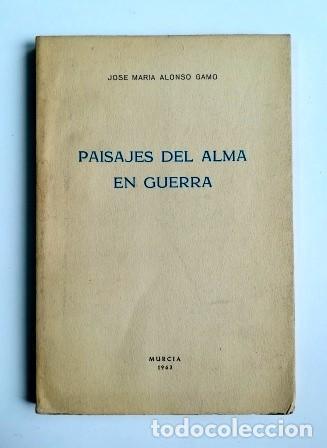 PAISAJES DEL ALMA EN GUERRA.- JOSÉ MARÍA ALONSO GAMO (1963) DEDICATORIA (Libros de Segunda Mano (posteriores a 1936) - Literatura - Poesía)