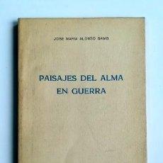 Libros de segunda mano: PAISAJES DEL ALMA EN GUERRA.- JOSÉ MARÍA ALONSO GAMO (1963) DEDICATORIA. Lote 132595414