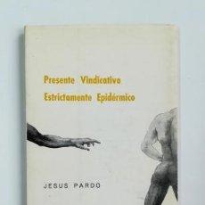 Libros de segunda mano: PRESENTE VINDICATIVO. ESTRICTAMENTE EPIDÉRMICO.- JESÚS PARDO (1977) DEDICATORIA Y TARJETA PERSONAL. Lote 132605206