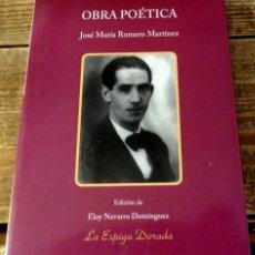 Libros de segunda mano: OBRA POETICA JOSE MARIA ROMERO MARTINEZ, EDICION DE ELOY NAVARRO DOMINGUEZ, LA ESPIGA DORADA. Lote 132638174