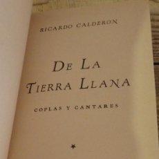 Libros de segunda mano: DE LA TIERRA LLANA, COPLAS Y CANTARES, RICARDO CALDERON, MEXICO,1944,1ª EDICION, AUTOGRAFIADO. Lote 132675870