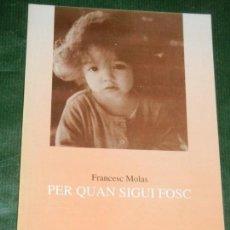 Libros de segunda mano: PER QUAN SIGUI FOSC, DE FRANCESC MOLAS, 2003, CON DEDICATORIA AUTOGRAFA. Lote 133471370
