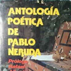 Libros de segunda mano: ANTOLOGÍA POÉTICA DE PABLO NERUDA / PRÓLOGO DE RAFAEL ALBERTI. MADRID : ESPASA-CALPE, 1982.. Lote 134121146