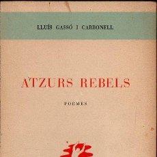 Libros de segunda mano: LLUÍS GASSÓ I CARBONELL : ATZURS REBELS (1951) - CON AUTÓGRAFO DEL POETA CATALÁN. Lote 134415954