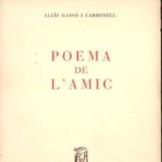 Libros de segunda mano: LLUÍS GASSÓ I CARBONELL : POEMA DE L' AMIC (1950) - CON AUTÓGRAFO DEL POETA CATALÁN. Lote 134416674