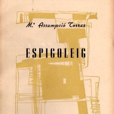 Libros de segunda mano: Mª ASSUMPCIÓ TORRAS : ESPIGOLEIG (1963) AUTÓGRAFO DE LA ESCRITORA CATALANA. Lote 134564178