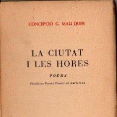 Libros de segunda mano: CONCEPCIÓ MALUQUER : LA CIUTAT I LES HORES (1960) AUTÓGRAFO DE LA ESCRITORA CATALANA. Lote 134567378