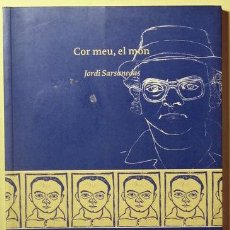 Libros de segunda mano: SARSANEDAS, JORDI - COR MEU, EL MÓN - LLIBRES DE L'ÖSSA MENOR 1999 - 1ª ED.. Lote 135089550