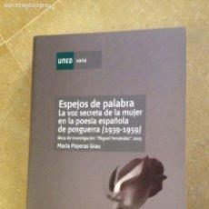 Libros de segunda mano: ESPEJOS DE PALABRA. LA VOZ SECRETA DE LA MUJER EN LA POESÍA ESPAÑOLA DE POSGUERRA (1939 - 1959). Lote 135790094