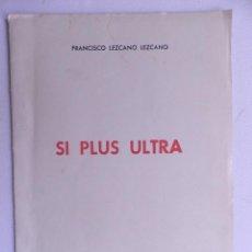 Libros de segunda mano: SI PLUS ULTRA.. FRANCISCO LEZCANO LEZCANO. BILBAO 1963. Lote 135900902