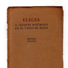 Libros de segunda mano: ELEGIA A JACQUES ROUMAIN EN EL CIELO DE HAITI. NICOLAS GUILLEN. 1ª EDICION. YAGRUMA. 1947. LEER.. Lote 137285870