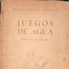 Libros de segunda mano: JUEGOS DE AGUA. DULCE MARIA LOYNAZ. 1º EDICION. 1947. VER FOTOS. . Lote 137396378