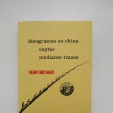 Libros de segunda mano: HENRI MICHAUX - POESÍA VISUAL- IDEOGRAMAS EN CHINA - CAPTAR - MEDIANTE TRAZOS. Lote 137969562