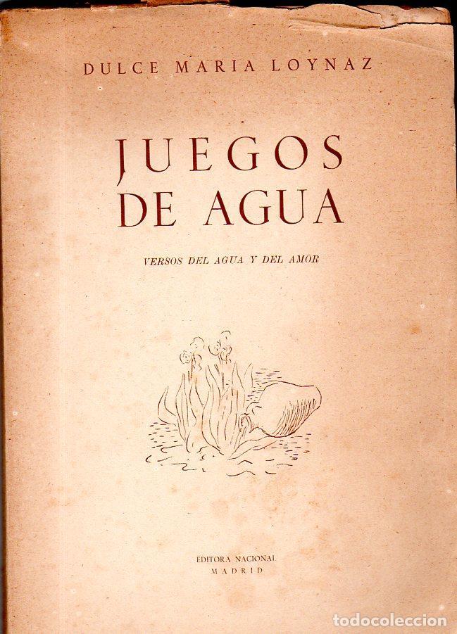 JUEGOS DE AGUA. DULCE MARIA LOYNAZ. 1º EDICION. CON DEDICATORIA Y FIRMA DEL AUTOR. 1947. LEER. (Libros de Segunda Mano (posteriores a 1936) - Literatura - Poesía)