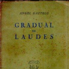 Libros de segunda mano: GRADUAL DE LAUDES. ANGEL GAZZTELU. CON DEDICATORIA Y FIRMA DEL AUTOR. 1ª EDICION. 1955. LEER.. Lote 137986406