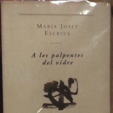 Libros de segunda mano: A LES PALPENTES DEL VIDRE - MARIA JOSEP ESCRIVÀ (DESCATALOGADO). Lote 138891862