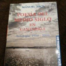 Libros de segunda mano: MANUEL ARCE POESÍA DEL MEDIO SIGLO EN CANTABRIA. ANTOLOGÍA 1950-2000-BIBLIOTECA CANTABRIA 26. Lote 139131722