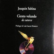 Libros de segunda mano: CIENTO VOLANDO DE CATORCE / JOAQUÍN SABINA ; PRÓLOGO DE LUIS GARCÍA MONTERO. VISOR LIBROS, 2003.. Lote 139655066