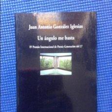 Libros de segunda mano: UN ANGULO ME BASTA JUAN ANTONIO GONZALEZ IGLESIAS. Lote 139700546