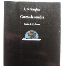 Libros de segunda mano: CANTOS DE SOMBRA. LÉOPOLD SÉDAR SENGHOR. VISOR LIBROS. ESPAÑA 2003. . Lote 139910226