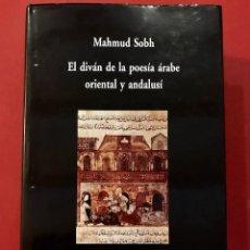 Libros de segunda mano: EL DIVÁN DE LA POESIA ARABE ORIENTAL Y ANDALUSI. MAHMUD SOBH. CLÁSICOS ÁRABES. BILINGÜE. VISOR 2012. Lote 140209722