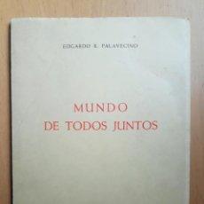 Libros de segunda mano: MUNDO DE TODOS JUNTOS - EDGARDO R PALAVECINO - DEDICATORIA DEL AUTOR. Lote 140373438
