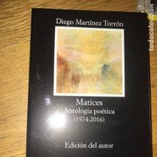 Libros de segunda mano: MATICES ANTOLOGÍA POÉTICA DIEGO MARTINEZ TORRÓN. Lote 140485670