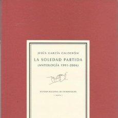 Libros de segunda mano: JESÚS GARCÍA CALDERÓN : LA SOLEDAD PARTIDA (ANTOLOGÍA 1991-2006). PRÓLOGO DE ANTONIO CARVAJAL. 2006. Lote 140792086
