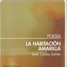 Libros de segunda mano: JUAN CARLOS SUÑÉN : LA HABITACIÓN AMARILLA. (BARTLEBY EDS, POESÍA, 2012) . Lote 140792386