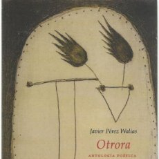 Libros de segunda mano: JAVIER PÉREZ WALIAS : OTRORA (ANTOLOGÍA POÉTICA. 1988-2014). SELECCIÓN Y PRÓLOGO DE EDUARDO MOGA.. Lote 195041761