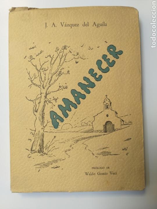 POESÍA . AMANECER JOSÉ ANTONIO VÁZQUEZ DEL ÁGUILA 1958 (Libros de Segunda Mano (posteriores a 1936) - Literatura - Poesía)