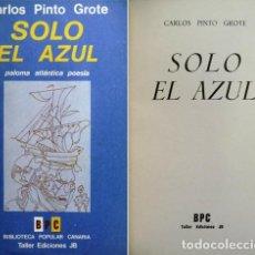 Libros de segunda mano: PINTO GROTE, CARLOS. SÓLO EL AZUL. POEMAS. 1977.. Lote 141293998
