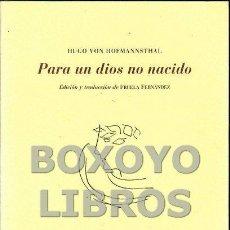 Libros de segunda mano: VON HOFMANNSTHAL, HUGO. PARA UN DIOS NO NACIDO. EDICIÓN Y TRADUCCIÓN DE FRUELA FERNÁNDEZ. Lote 141619348