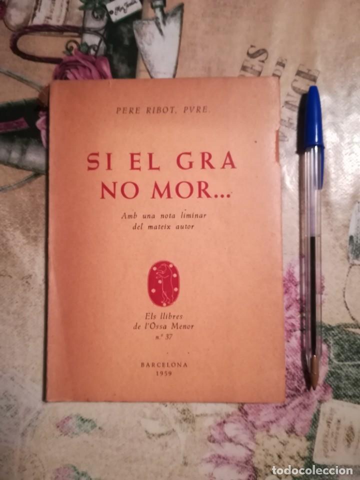 SI EL GRA NO MOR... - PERE RIBOT, PVRE. - 1959 - EXEMPLAR DEDICAT I SIGNAT PER L'AUTOR - EN CATALÀ (Libros de Segunda Mano (posteriores a 1936) - Literatura - Poesía)
