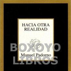 Libros de segunda mano: PADORNO, MANUEL. HACIA OTRA REALIDAD. Lote 143235380