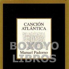 Libros de segunda mano: PADORNO, MANUEL. CANCIÓN ATLÁNTICA. Lote 143235384