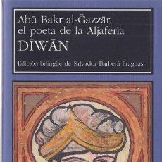 Libros de segunda mano: ABU BAKR AL-GAZZAR, EL POETA DE LA ALJAFERÍA : DIWAN. (EDICIÓN BILINGÜE DE SALVADOR BARBERÁ. 2005). Lote 143591574
