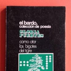 Libros de segunda mano: COMO ATAR LOS BIGOTES DEL TIGRE. GLORIA FUERTES. 1ª ED. 1500 EJEMPLARES. 1969. EL BARDO. . Lote 143617482