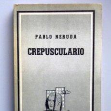 Libros de segunda mano: PABLO NERUDA // CREPUSCULARIO // CONTEMPORANEA LOSADA // 1961 // PERFECTO ESTADO. Lote 143910270
