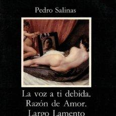 Libros de segunda mano: PEDRO SALINAS, LA VOZ A TI DEBIDA. RAZÓN DE AMOR. LARGO LAMENTO. / CÁTEDRA 1997. Lote 206509416