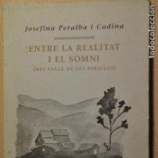 Libros de segunda mano: ENTRE LA REALITAT I EL SOMNI, JOSEFINA PERALBA CODINA, VER TARIFAS ECONOMICAS ENVIOS. Lote 144498578