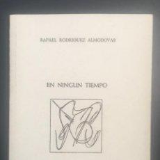 Libros de segunda mano: RAFAEL RODRÍGUEZ ALMODÓVAR - EN NINGÚN TIEMPO - CON DEDICATORIA AUTÓGRAFA DEL AUTOR. Lote 144717186
