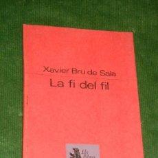 Libros de segunda mano: LA FI DEL FIL, DE XAVIER BRU DE SALA - PROA 1973 - DEDICADO Y FIRMADO AUTOR. Lote 145434178