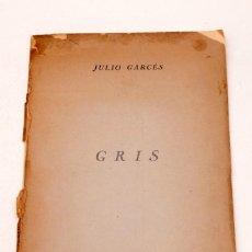 Libros de segunda mano: JULIO GARCÉS : GRIS . DEDICATORIA AUTOGRAFA DE GARCÉS A LUIS MONREAL ( TEJADA ). Lote 145707278