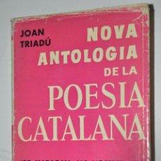 Libros de segunda mano: NOVA ANTOLOGIA DE LA POESIA CATALAN, JOAN TRIADU, VER TARIFAS ECONOMICAS ENVIOS. Lote 147508762