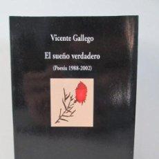 Libros de segunda mano: VICENTE GALLEGO. EL SUEÑO VERDADERO. POESIA 1988-2002. EDITORIAL VISOR. 2003. VER FOTOGRAFIAS. Lote 147540086